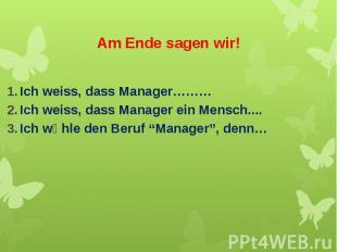 Am Ende sagen wir! Ich weiss, dass Manager……… Ich weiss, dass Manager ein Mensch