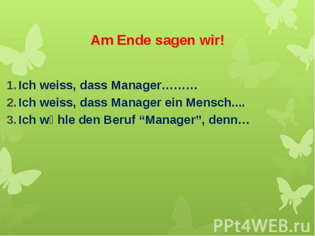 """Am Ende sagen wir! Ich weiss, dass Manager……… Ich weiss, dass Manager ein Mensch.... Ich wӓhle den Beruf """"Manager"""", denn…"""