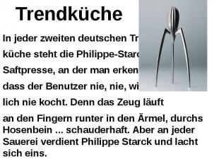 Trendküche In jeder zweiten deutschen Trend- küche steht die Philippe-Starck- Sa