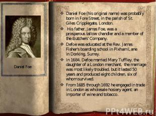 Daniel Foe (his original name) was probably born in Fore Street, in th