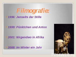 Filmografie: 1996: Jenseits der Stille 1999: Pünktchen und Anton 2001: Nirgendwo