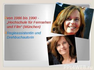 """von 1986 bis 1990 - """"Hochschule für Fernsehen und Film"""" (München) von 1986 bis 1"""