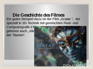 """Die Geschichte des Filmes Ein gutes Beispiel dazu ist der Film """"Avatar """", der sp"""