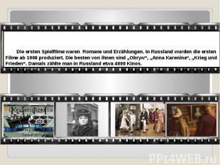 Die ersten Spielfilme waren Romane und Erzählungen. In Russland wurden die erste