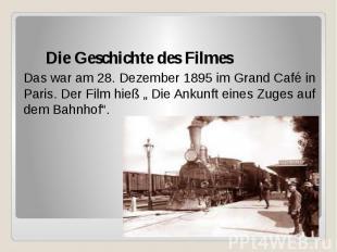 Die Geschichte des Filmes Das war am 28. Dezember 1895 im Grand Café in Paris. D