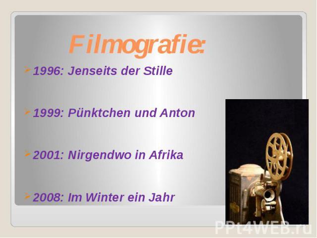 Filmografie: 1996: Jenseits der Stille 1999: Pünktchen und Anton 2001: Nirgendwo in Afrika 2008: Im Winter ein Jahr