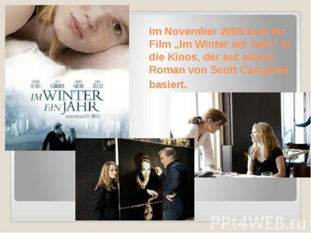 """Im November 2008 kam ihr Film """"Im Winter ein Jahr"""" in die Kinos, der auf einem Roman von Scott Campbell basiert."""