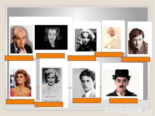 Sehen Sie die Fotos einiger weltbekannter Filmstars an.Kennen Sie sie? Sagen ihre Namen.