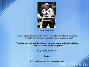 Dear Pavel Bure Dear Pavel Bure At last- a great fan site for the Russia Ice Hoc