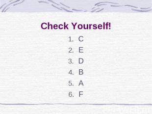 Check Yourself! C E D B A F
