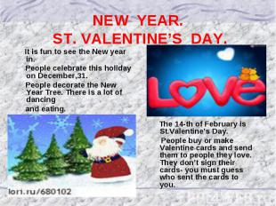 NEW YEAR. ST. VALENTINE'S DAY. It is fun to see the New year in. People celebrat