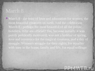 March 8 March 8 - the feast of love and admiration for women, the most beautiful