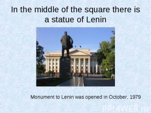 In the middle of the square there is a statue of Lenin