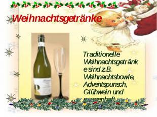 Weihnachtsgetränke Traditionelle Weihnachtsgetränke sind z.B. Weihnachtsbowle, A