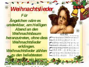 Weihnachtslieder Für Ängelchen wäre es undenkbar, am Heiligen Abend an den Weihn