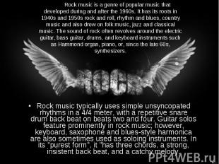 Rock music typically uses simple unsyncopated rhythms in a 4/4 meter, with a rep