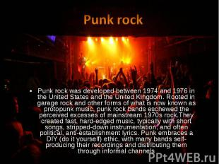 Punk rock was developed between 1974 and 1976 in the United States and the Unite