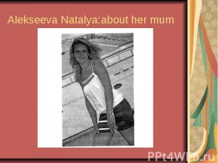 Alekseeva Natalya:about her mum