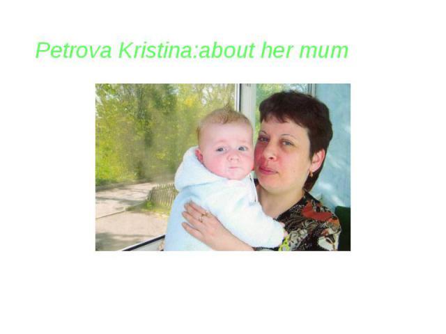 Petrova Kristina:about her mum