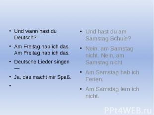 Und wann hast du Deutsch? Und wann hast du Deutsch? Am Freitag hab ich das. Am F