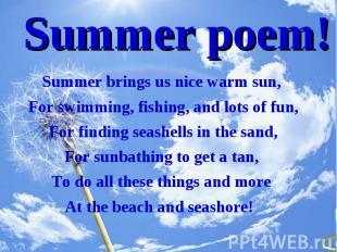 Summer brings us nice warm sun, Summer brings us nice warm sun, For swimming, fi
