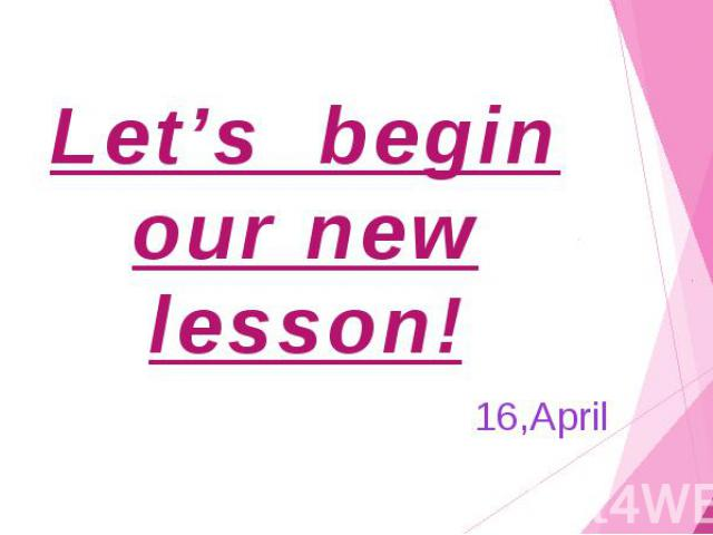 Let's begin our new lesson! 16,April