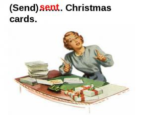 (Send)…….. Christmas cards.
