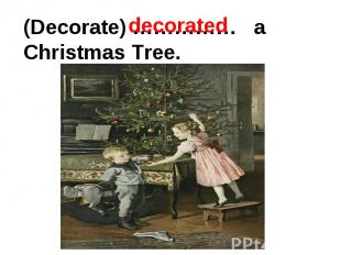 (Decorate) …………… a Christmas Tree.