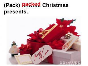 (Pack) ……….. Christmas presents.