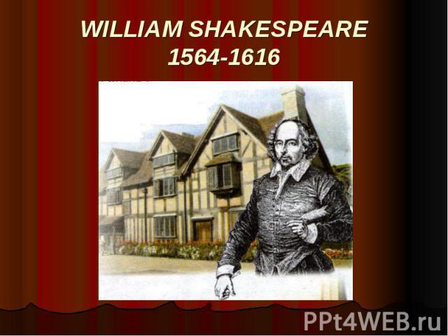 WILLIAM SHAKESPEARE 1564-1616