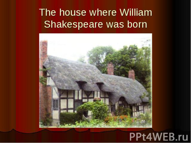 The house where William Shakespeare was born
