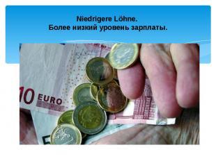 Niedrigere Löhne. Более низкий уровень зарплаты.
