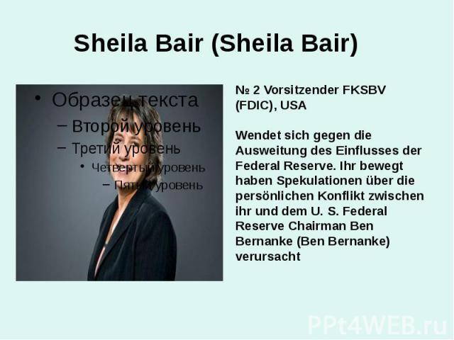 Sheila Bair (Sheila Bair) № 2 Vorsitzender FKSBV (FDIC), USA Wendet sich gegen die Ausweitung des Einflusses der Federal Reserve. Ihr bewegt haben Spekulationen über die persönlichen Konflikt zwischen ihr und dem U. S. Federal Reserve Chairman Ben B…