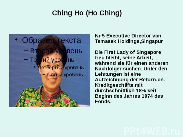 Ching Ho (Ho Ching) № 5 Executive Director von Temasek Holdings,Singapur Die First Lady of Singapore treu bleibt, seine Arbeit, während sie für einen anderen Nachfolger suchen. Unter den Leistungen ist eine Aufzeichnung der Return-on-Kreditgeschäfte…