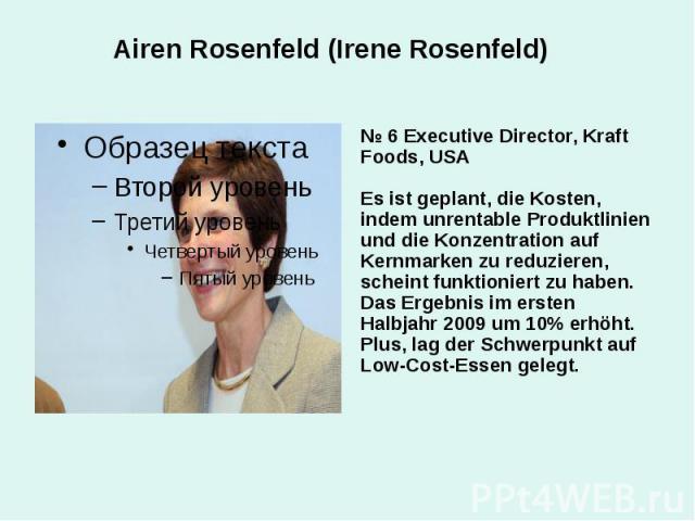 Airen Rosenfeld (Irene Rosenfeld) № 6 Executive Director, Kraft Foods, USA Es ist geplant, die Kosten, indem unrentable Produktlinien und die Konzentration auf Kernmarken zu reduzieren, scheint funktioniert zu haben. Das Ergebnis im ersten Halbjahr …