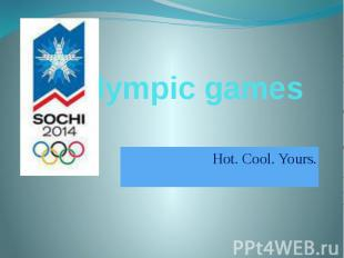 Olympic games Hot. Cool. Yours.