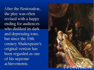After the Restoration, the play was often revised with a happy ending for audien