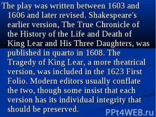The play was written between 1603 and 1606 and later revised. Shakespeare's earl