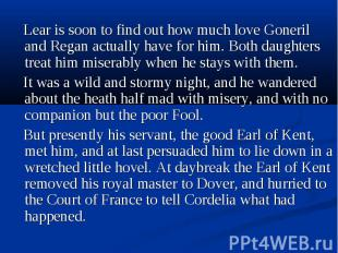 Lear is soon to find out how much love Goneril and Regan actually have for him.