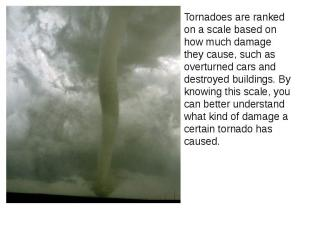 Tornadoes are ranked on a scale based on how much damage they cause, such as ove
