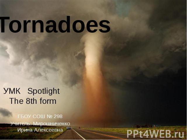 Tornadoes ГБОУ СОШ № 298 Учитель: Мирошниченко Ирина Алексеевна