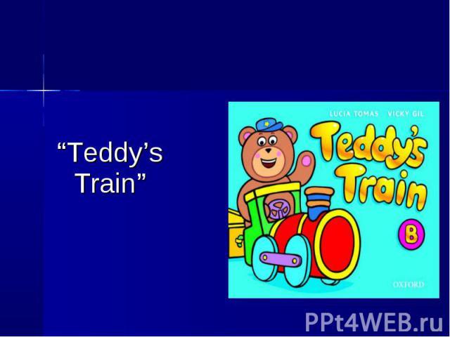 """""""Teddy's Train"""""""