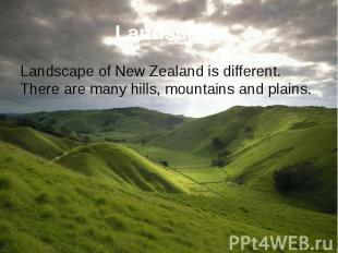 Landscape Landscape of New Zealand is different. There are many hills, mountains