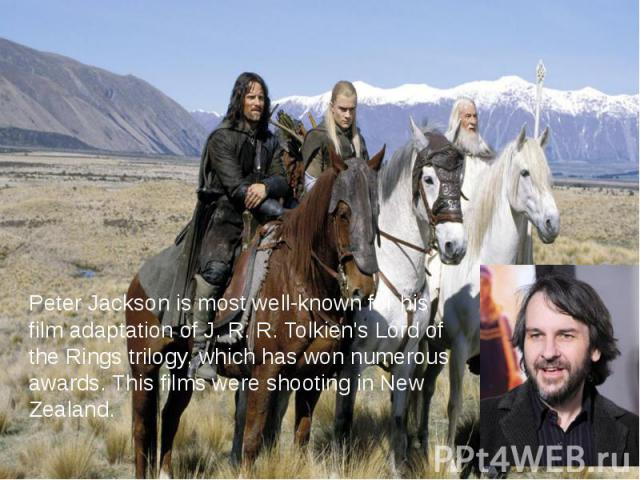 Peter Jackson is most well-known for his film adaptation ofJ. R. R. Tolkien'sLord of the Ringstrilogy, which has won numerous awards. This films were shooting in New Zealand. Peter Jackson is most well-known for his film adaptation…