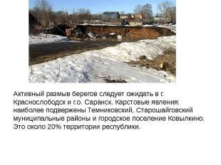 Активный размыв берегов следует ожидать в г. Краснослободск и г.о. Саранск. Карс