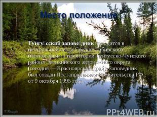 Тунгу сский запове дникнаходится в центральной части Средне-Сибирского пло