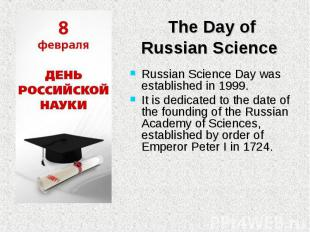 Russian Science Day was established in 1999. Russian Science Day was established