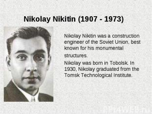 Nikolay Nikitin was a construction engineer of the Soviet Union, best known for