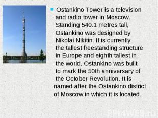 Ostankino Tower is a television Ostankino Tower is a television and radio tower