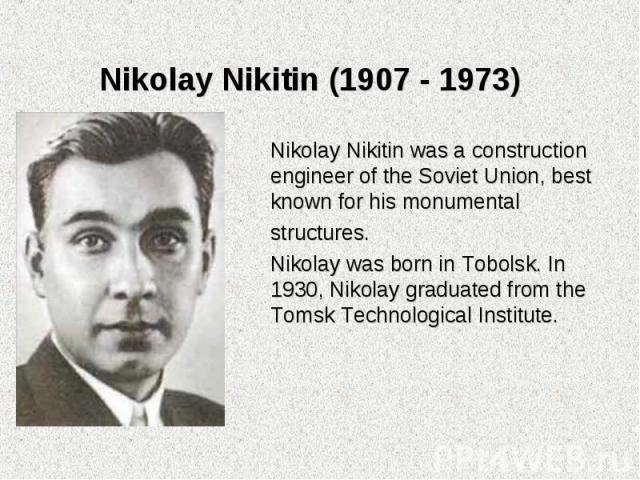 Nikolay Nikitin was a construction engineer of the Soviet Union, best known for his monumental Nikolay Nikitin was a construction engineer of the Soviet Union, best known for his monumental structures. Nikolay was born in Tobolsk. In 1930, Nikolay g…